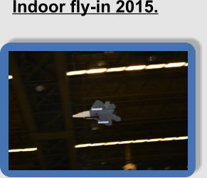 Indoor fly-in 2015.